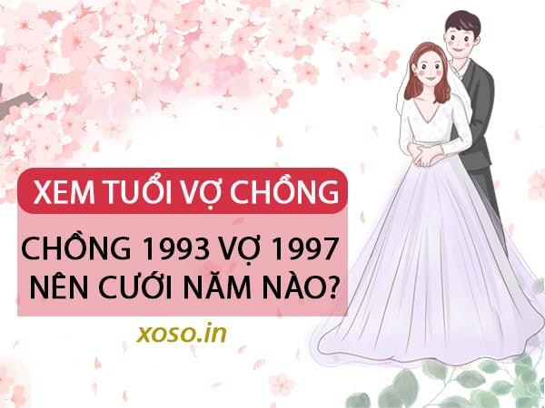 Chồng 1993 vợ 1997 nên cưới năm nào hợp tuổi?