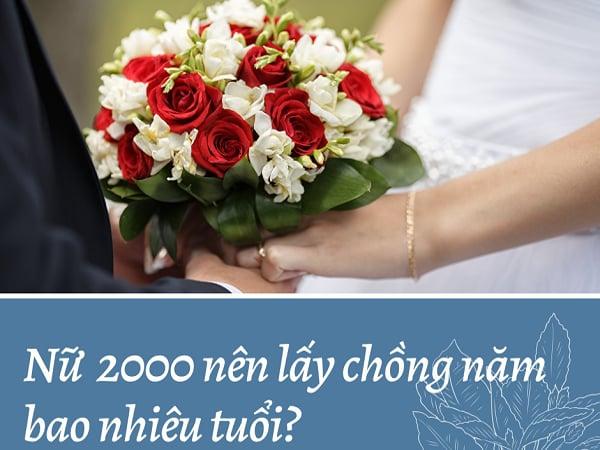 Nữ 2000 nên lấy chồng năm bao nhiêu tuổi?